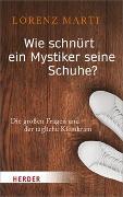 Cover-Bild zu Marti, Lorenz: Wie schnürt ein Mystiker seine Schuhe?