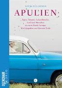 Cover-Bild zu Büllmann, Katja: Apulien | Typen, Träumer, Lebenskünstler: Land und Menschen an einem Rande Europas