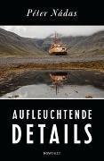 Cover-Bild zu Nádas, Péter: Aufleuchtende Details