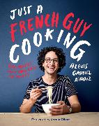 Cover-Bild zu Aïnouz, Alexis Gabriel: Just a French Guy Cooking