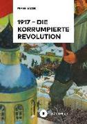 Cover-Bild zu Jacob, Frank: 1917 - Die korrumpierte Revolution