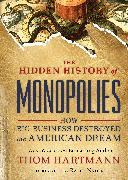 Cover-Bild zu Hartmann, Thom: The Hidden History of Monopolies