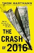 Cover-Bild zu Hartmann, Thom: The Crash of 2016: The Plot to Destroy America--and What We Can Do to Stop It