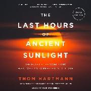Cover-Bild zu Hartmann, Thom: The Last Hours of Ancient Sunlight Revised and Updated: The Fate of the World and What We Can Do Before It's Too Late