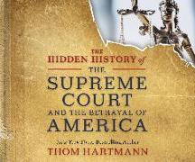Cover-Bild zu Hartmann, Thom: The Hidden History of the Supreme Court and the Betrayal of America