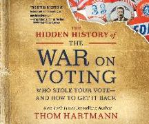 Cover-Bild zu Hartmann, Thom: The Hidden History of the War on Voting: Who Stole Your Vote and How to Get It Back