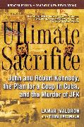 Cover-Bild zu Waldron, Lamar: Ultimate Sacrifice: John and Robert Kennedy, the Plan for a Coup in Cuba, and the Murder of JFK