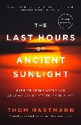 Cover-Bild zu Hartmann, Thom: The Last Hours of Ancient Sunlight: Revised and Updated Third Edition