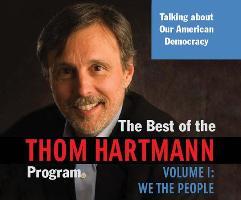 Cover-Bild zu Hartman, Thom: The Best of the Thom Hartmann Program, Volume 1: We the People