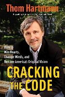 Cover-Bild zu Hartmann, Thom: Cracking the Code: How to Win Hearts, Change Minds, and Restore America's Original Vision