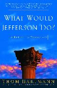 Cover-Bild zu Hartmann, Thom: What Would Jefferson Do?