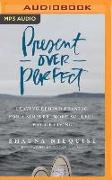 Cover-Bild zu Niequist, Shauna: Present Over Perfect: Leaving Behind Frantic for a Simpler, More Soulful Way of Living