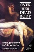 Cover-Bild zu Bronfen, Elisabeth: Over Her Dead Body: Death, Femininity and the Aesthetic