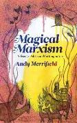 Cover-Bild zu Merrifield, Andy: Magical Marxism: Subversive Politics and the Imagination