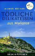 Cover-Bild zu Krimi-Häppchen - Band 1: Tödliche Delikatessen aus Mallorca (eBook) von Böckler, Michael