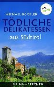Cover-Bild zu Krimi-Häppchen - Band 2: Tödliche Delikatessen aus Südtirol (eBook) von Böckler, Michael