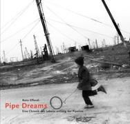 Cover-Bild zu Pipe Dreams. Eine Chronik des Lebens entlang der Pipeline von Effendi, Rena (Fotograf)