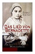 Cover-Bild zu Werfel, Franz: Das Lied von Bernadette (Historischer Roman): Das Wunder der Bernadette Soubirous von Lourdes - Bekannteste Heiligengeschichte des 20. Jahrhunderts