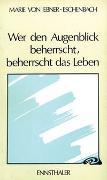 Cover-Bild zu Ebner-Eschenbach, Marie von: Wer den Augenblick beherrscht, beherrscht das Leben