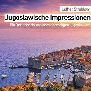 Cover-Bild zu eBook Jugoslawische Impressionen - Ein Reisebericht aus dem ehemaligen Jugoslawien (Ungekürzt)