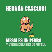 Cover-Bild zu eBook Messi Es un Perro y Otros Cuentos de Fútbol