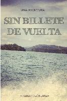 Cover-Bild zu Sin Billete de Vuelta: Una Aventura Que Te Empujara a Vivir Tu Verdadera Vida