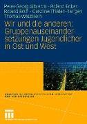 Cover-Bild zu Albrecht, Peter-Georg: Wir und die anderen: Gruppenauseinandersetzungen Jugendlicher in Ost und West