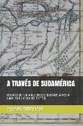 Cover-Bild zu A Través de Sudamérica: Relato de Un Viaje Desde Buenos Aires a Lima Por La Vía de Potosí