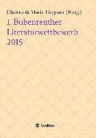 Cover-Bild zu Liegener, Christoph-Maria: 1. Bubenreuther Literaturwettbewerb 2015