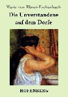 Cover-Bild zu Marie von Ebner-Eschenbach: Die Unverstandene auf dem Dorfe