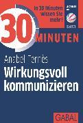 Cover-Bild zu eBook 30 Minuten Wirkungsvoll kommunizieren