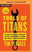 Cover-Bild zu Ferriss, Tim: Tools of Titans: The Tactics, Routines, and Habits of Billionaires, Icons, and World-Class Performers