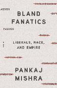 Cover-Bild zu Mishra, Pankaj: Bland Fanatics: Liberals, Race, and Empire
