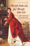 Cover-Bild zu Bollmann, Stefan: »Briefe liebe ich, für Briefe lebe ich.«