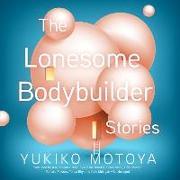 Cover-Bild zu Motoya, Yukiko: The Lonesome Bodybuilder: Stories