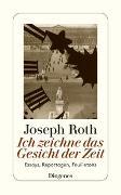 Cover-Bild zu Roth, Joseph: Ich zeichne das Gesicht der Zeit