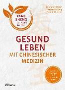 Cover-Bild zu Bernot, Johannes: Gesund leben mit Chinesischer Medizin (Yang Sheng 1)