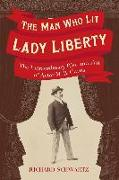 Cover-Bild zu Schwartz, Richard: The Man Who Lit Lady Liberty: The Extraordinary Rise and Fall of Actor M. B. Curtis