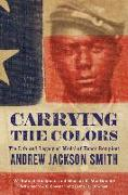 Cover-Bild zu Carrying the Colors: The Life and Legacy of Medal of Honor Recipient Andrew Jackson Smith von Beckman, W. Robert