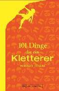 Cover-Bild zu 101 Dinge, die ein Kletterer wissen muss von Albert, Peter