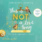 Cover-Bild zu This Is (Not) a Love Song - Wer glaubt schon noch an Liebe? (ungekürzt) (Audio Download) von Pishiris, Christina