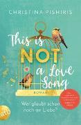 Cover-Bild zu This Is (Not) a Love Song von Pishiris, Christina