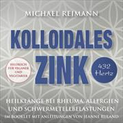 Cover-Bild zu Reimann, Michael: Kolloidales Zink (432 Hertz)