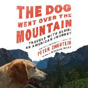 Cover-Bild zu The Dog Went Over the Mountain - Travels With Albie: An American Journey (Unabridged) (Audio Download)