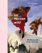 Cover-Bild zu Kunsthaus Zürich, Zürcher Kunstgesellschaft (Hrsg.): Im Herzen wild
