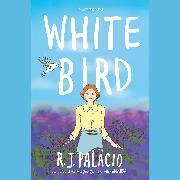 Cover-Bild zu Palacio, R. J.: White Bird: A Wonder Story