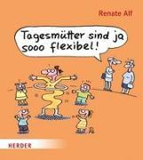 Cover-Bild zu Alf, Renate (Illustr.): Tagesmütter sind ja sooo flexibel!