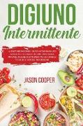 Cover-Bild zu Cooper, Jason: Digiuno Intermittente: La dieta per bruciare i grassi incrementando la salute e la longevità. Perdi peso senza rinunce. Incluse ricette diete