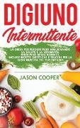 Cover-Bild zu Cooper, Jason: Digiuno Intermittente: La dieta per perdere peso migliorando la salute e la longevità. Perdi peso senza rinunce. Incluse ricette dietetiche e