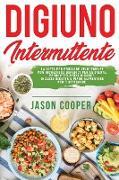 Cover-Bild zu Cooper, Jason: Il Digiuno Intermittente: La dieta per bruciare velocemente con incredibili benefici per la salute. Perdi peso senza rinunce. Incluse ricette e